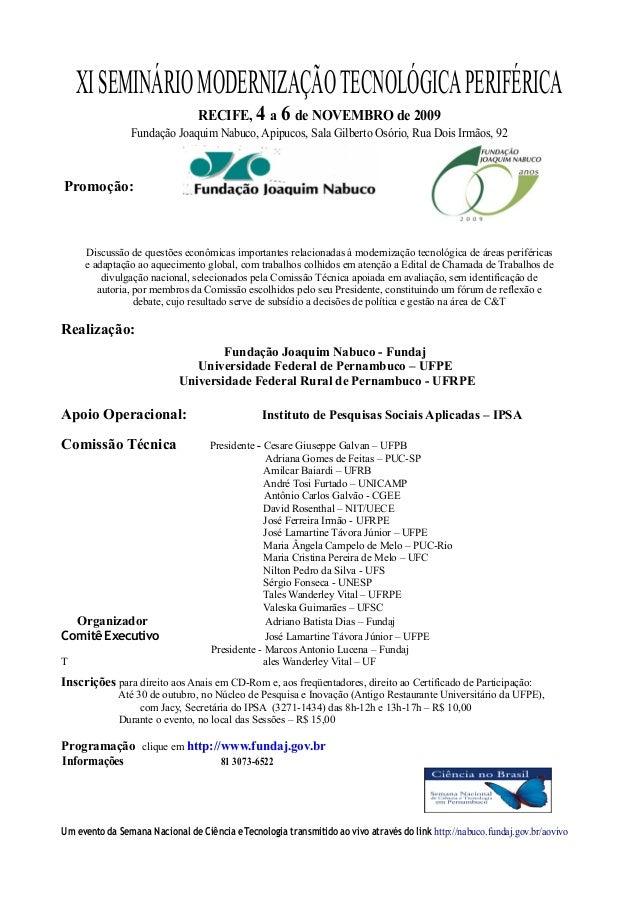 XISEMINÁRIOMODERNIZAÇÃOTECNOLÓGICAPERIFÉRICA RECIFE, 4 a 6 de NOVEMBRO de 2009 Fundação Joaquim Nabuco, Apipucos, Sala Gil...
