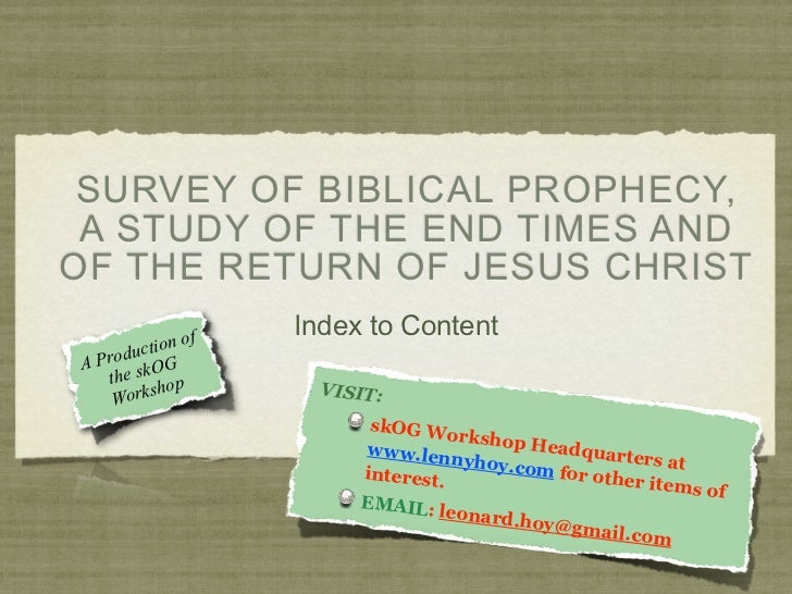 SURVEY OF BIBLICAL PROPHECY, A STUDY OF THE END TIMES ANDOF THE RETURN OF JESUS CHRIST                     Index to Conten...