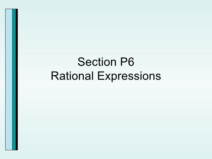 Section P6 Rational Expressions