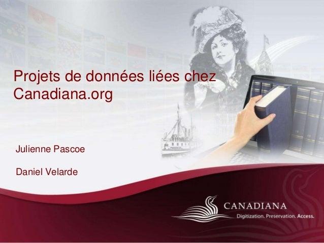 Projets de données liées chez Canadiana.org Julienne Pascoe Daniel Velarde