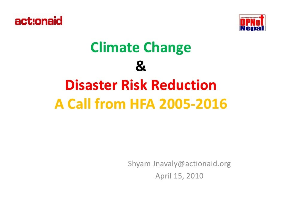 Climate Change               &  Disaster Risk Reduction   Disaster Risk Reduction  A Call from HFA 2005‐2016 A Call from H...