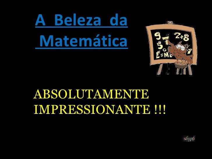 A  Beleza  da Matemática ABSOLUTAMENTE IMPRESSIONANTE !!!
