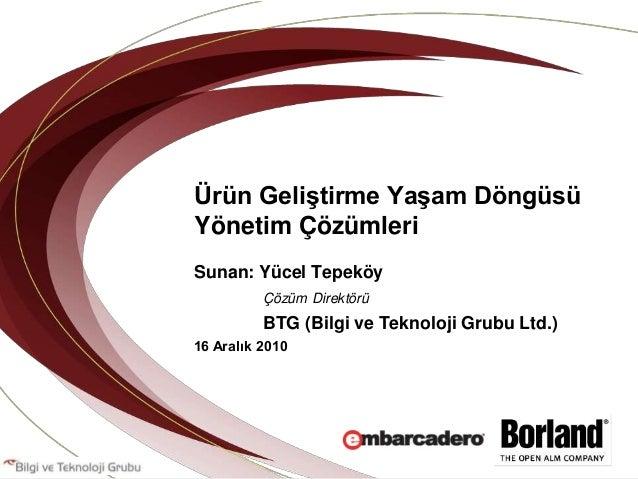 Ürün Geliştirme Yaşam DöngüsüYönetim ÇözümleriSunan: Yücel Tepeköy          Çözüm Direktörü          BTG (Bilgi ve Teknolo...