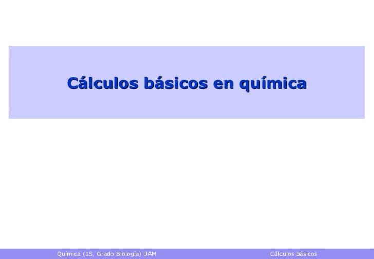 Cálculos básicos en químicaQuímica (1S, Grado Biología) UAM   Cálculos básicos