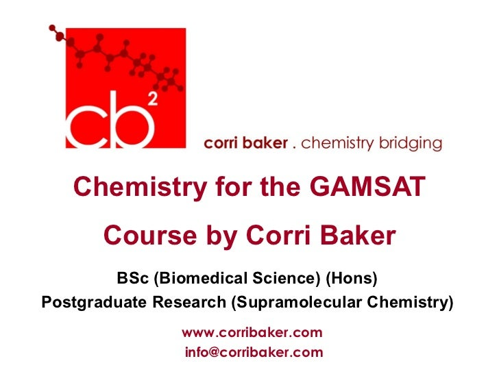 Chemistry for the GAMSAT       Course by Corri Baker        BSc (Biomedical Science) (Hons)Postgraduate Research (Supramol...