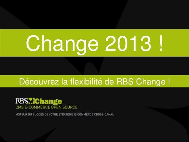 Découvrez la flexibilité de RBS Change !Change 2013 !