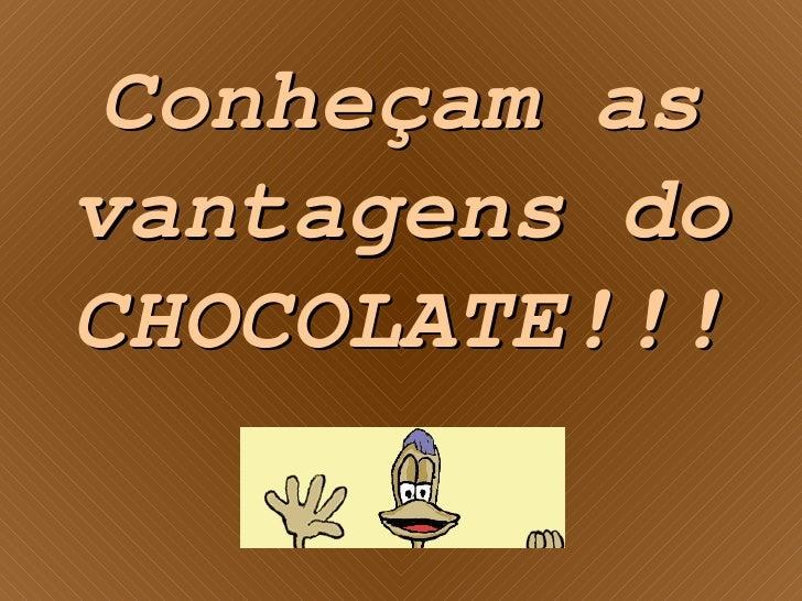 Conheçam as vantagens do CHOCOLATE!!!