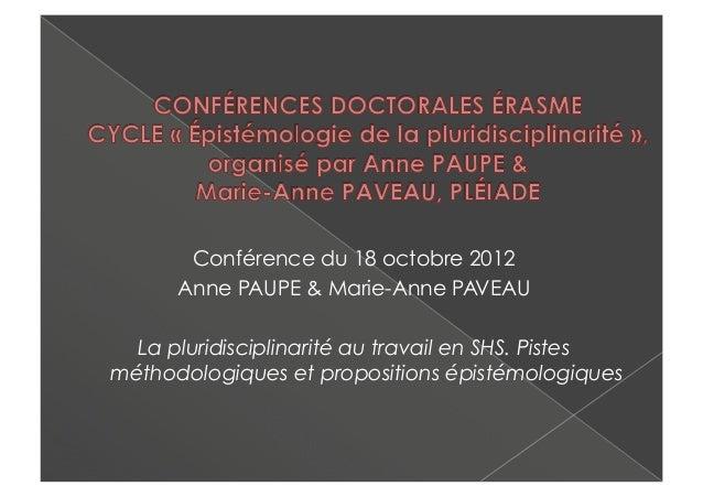 Conférence du 18 octobre 2012      Anne PAUPE & Marie-Anne PAVEAU  La pluridisciplinarité au travail en SHS. Pistesméthodo...