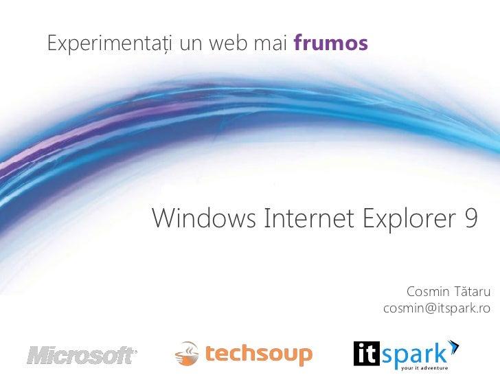 Experimentați un web mai frumos          Windows Internet Explorer 9                                     Cosmin Tătaru    ...