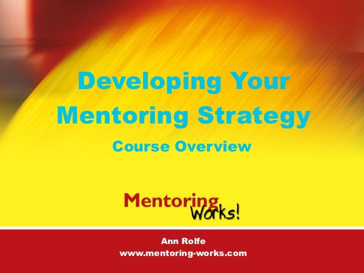 Developing YourMentoring Strategy   Course Overview          Ann Rolfe    www.mentoring-works.com