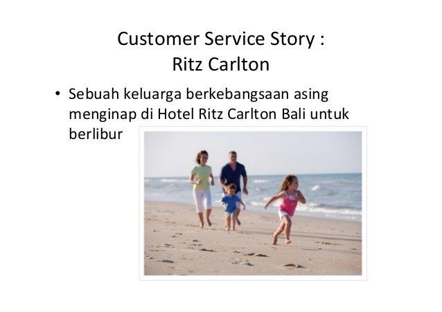Customer)Service)Story):) Ritz)Carlton) • Sebuah)keluarga)berkebangsaan)asing) menginap)di)Hotel)Ritz)Carlton)Bali)untuk)...