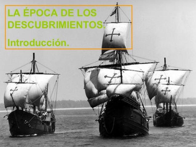 LA ÉPOCA DE LOS DESCUBRIMIENTOS. Introducción.