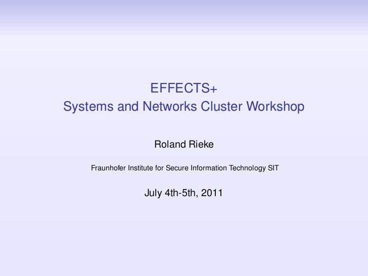 EFFECTS+Systems and Networks Cluster Workshop                       Roland Rieke    Fraunhofer Institute for Secure Inform...