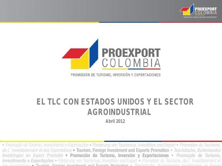 EL TLC CON ESTADOS UNIDOS Y EL SECTOR            AGROINDUSTRIAL                Abril 2012