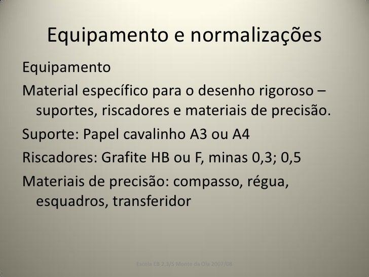 Equipamento e normalizaçõesEquipamentoMaterial específico para o desenho rigoroso –  suportes, riscadores e materiais de p...