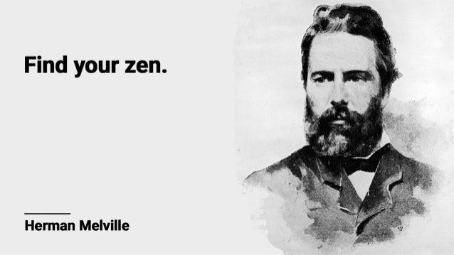Herman Melville  Find your zen.