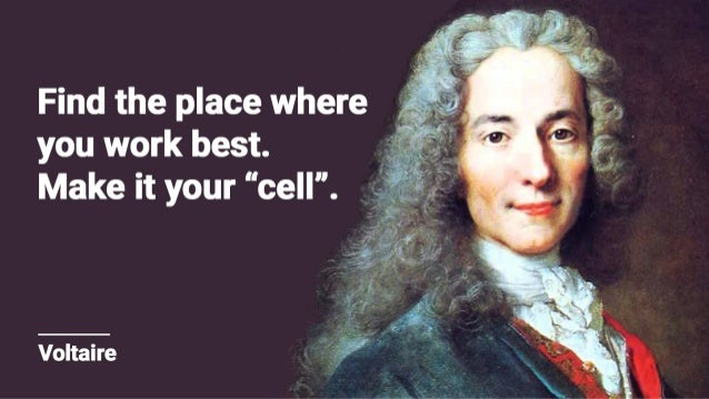 """Find the place where you work best.  Make it your """"cell"""".   Voltaire"""