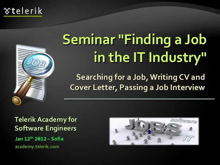 "Seminar ""Finding a Job in the IT Industry"" Searching for a Job, Writing CV and Cover Letter, Passing a Job Inter..."