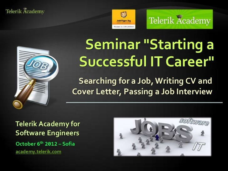 """Seminar """"Starting a                           Successful IT Career""""                       Searching for a Job, Writing CV ..."""