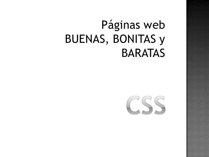 CSS<br />Páginas web BUENAS, BONITAS y BARATAS<br />www.laramarcos.com<br />