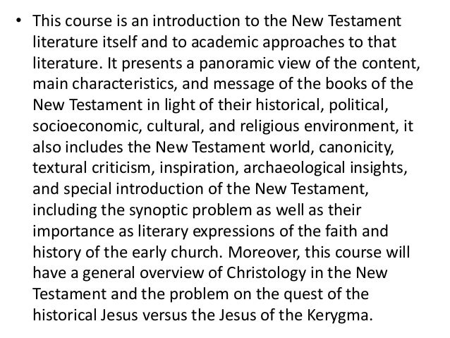 • This course is an introduction to the New Testament literature itself and to academic approaches to that literature. It ...