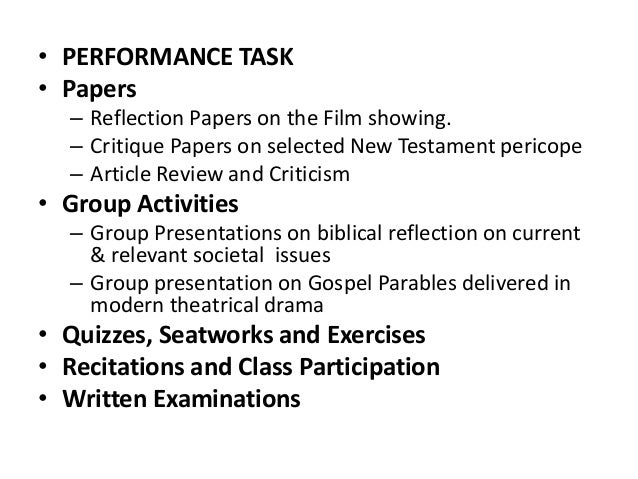 • PERFORMANCE TASK • Papers – Reflection Papers on the Film showing. – Critique Papers on selected New Testament pericope ...