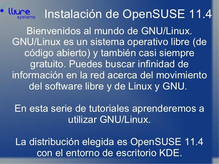 Instalación de OpenSUSE 11.4 <ul><li>Bienvenidos al mundo de GNU/Linux. GNU/Linux es un sistema operativo libre (de código...