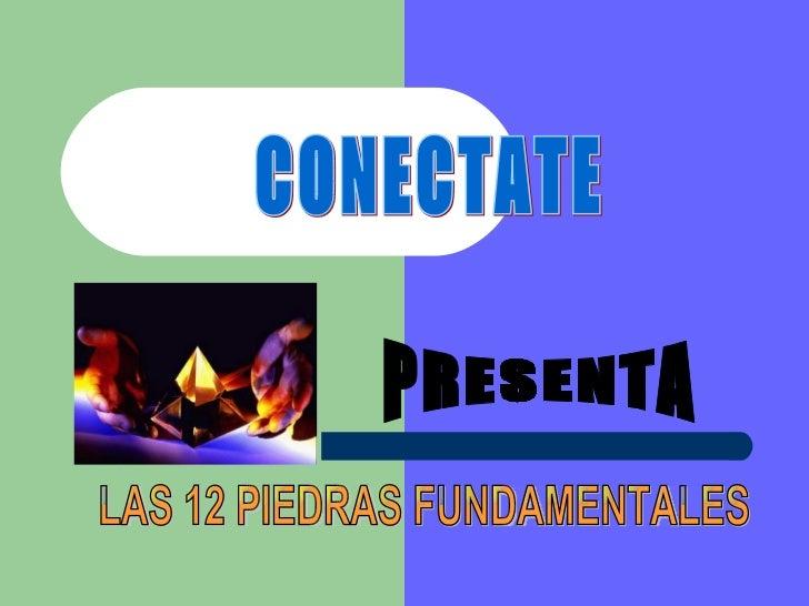 CONECTATE PRESENTA LAS 12 PIEDRAS FUNDAMENTALES