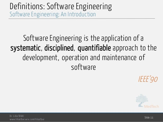 MedTech Definitions: Software Engineering Software Engineering is the application of a systematic, disciplined, quantifiab...