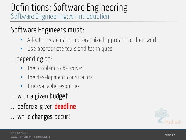 MedTech Definitions: Software Engineering Software Engineers must: • Adopt a systematic and organized approach to their wo...