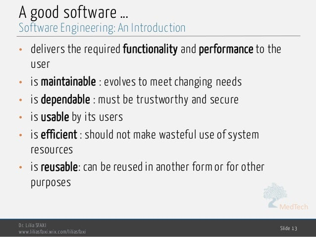 MedTech A good software … • delivers the required functionality and performance to the user • is maintainable : evolves to...
