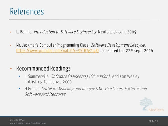 MedTech References Dr. Lilia SFAXI www.liliasfaxi.wix.com/liliasfaxi Slide 26 • L. Bonilla, Introduction to Software Engin...