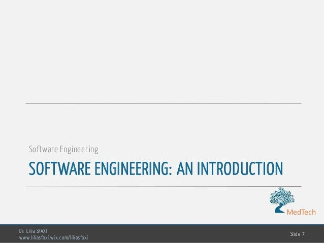MedTech SOFTWARE ENGINEERING: AN INTRODUCTION Software Engineering Dr. Lilia SFAXI www.liliasfaxi.wix.com/liliasfaxi Slide...