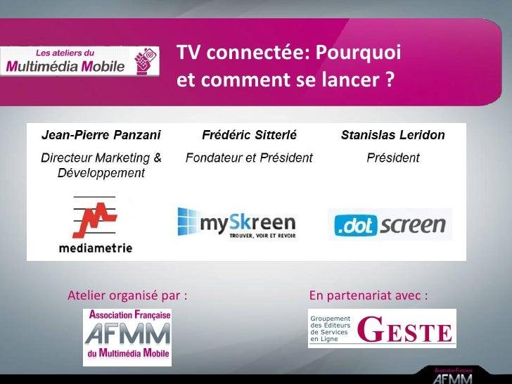 TV connectée: Pourquoi                   et comment se lancer ?Atelier organisé par :         En partenariat avec :