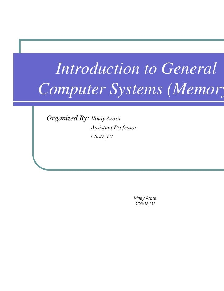 Introduction to GeneralComputer Systems (Memory) Organized By: Vinay Arora                Assistant Professor             ...