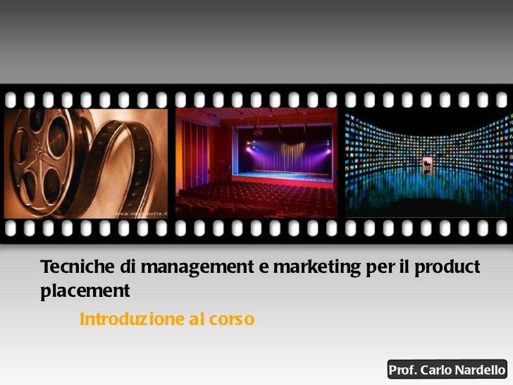 Tecniche di management e marketing per il product placement Introduzione al corso Your picture here Prof. Carlo Nardello