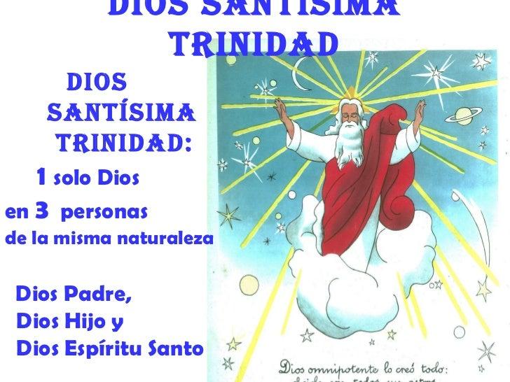 Dios santísima             triniDaD      Dios    santísima     triniDaD:   1 solo Diosen 3 personasde la misma naturaleza ...