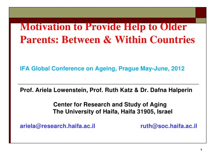Motivation to Provide Help to OlderParents: Between & Within CountriesIFA Global Conference on Ageing, Prague May-June, 20...