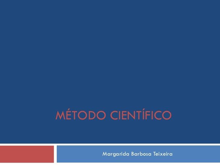 Margarida Barbosa Teixeira MÉTODO CIENTÍFICO