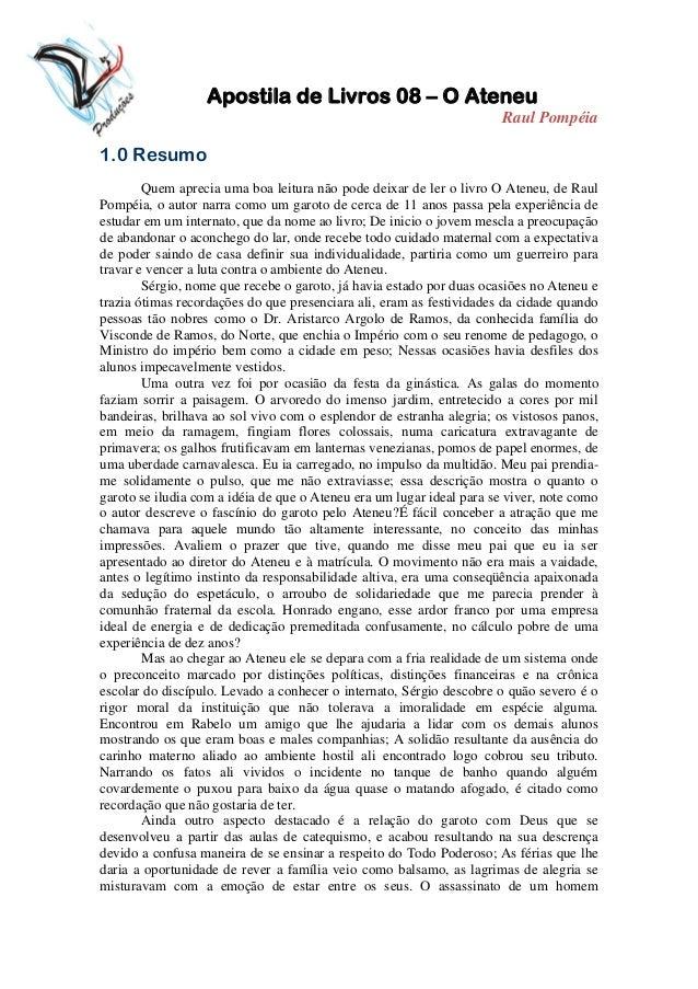 Apostila de Livros 08 – O Ateneu Raul Pompéia  1.0 Resumo Quem aprecia uma boa leitura não pode deixar de ler o livro O At...