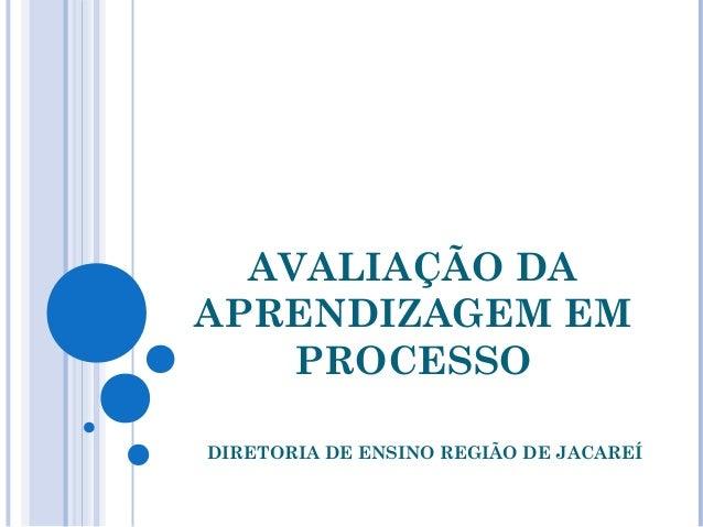 AVALIAÇÃO DAAPRENDIZAGEM EM    PROCESSODIRETORIA DE ENSINO REGIÃO DE JACAREÍ