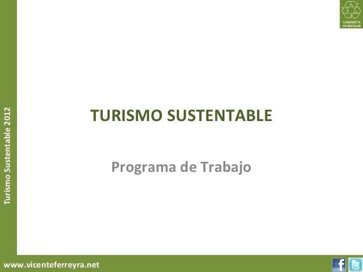 TURISMO SUSTENTABLETurismo Sustentable 2012                               Programa de Trabajo     www.vicenteferreyra.net