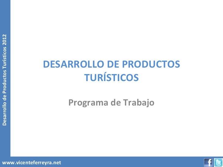 Desarrollo de Productos Turísticos 2012                                          DESARROLLO DE PRODUCTOS                  ...