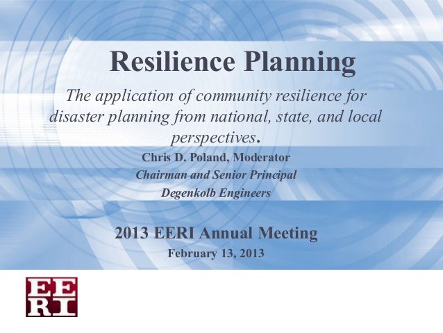 Resilience Planning  The application of community resilience fordisaster planning from national, state, and local         ...