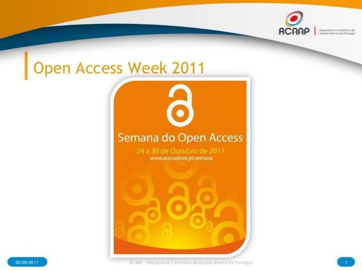 Open Access Week 2011<br />30-09-2011<br />1<br />RCAAP - Repositório Cientifico de Acesso Aberto de Portugal<br />