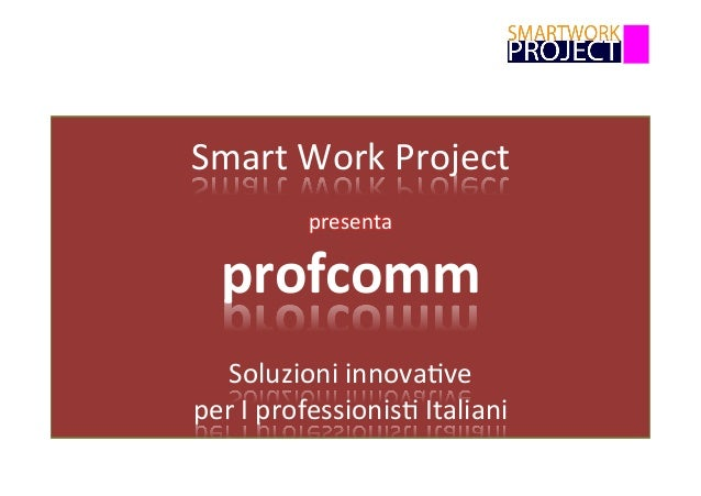 SmartWorkProject  presenta profcomm  Soluzioniinnova6ve perIprofessionis6Italiani