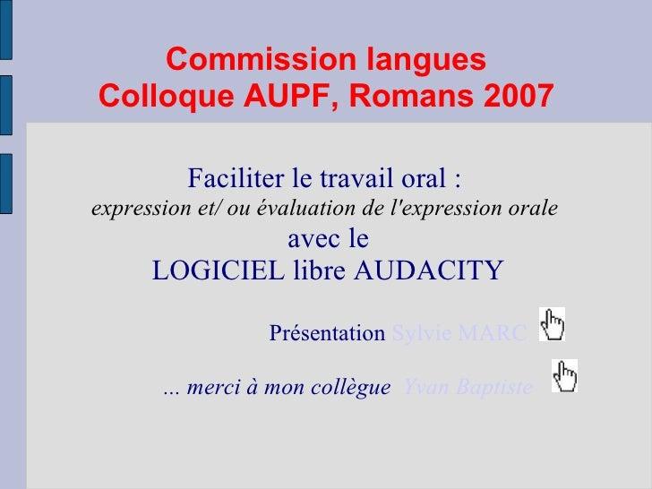 Commission langues Colloque AUPF, Romans 2007 Faciliter le travail oral : expression et/ ou évaluation de l'expression ora...