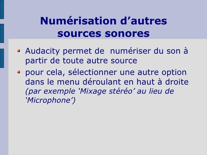 Numérisation d'autres sources sonores <ul><li>Audacity permet de  numériser du son à partir de toute autre source </li></u...