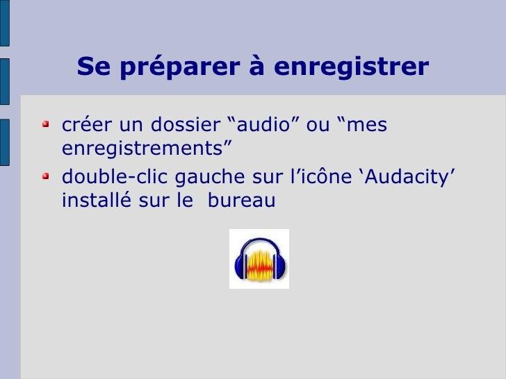"""Se préparer à enregistrer <ul><li>créer un dossier """"audio"""" ou """"mes enregistrements""""  </li></ul><ul><li>double-clic gauche ..."""