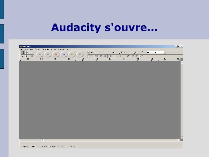 Audacity s'ouvre...